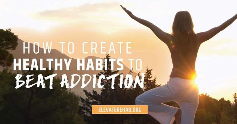 Creating Healthy Habits To Beat Addiction