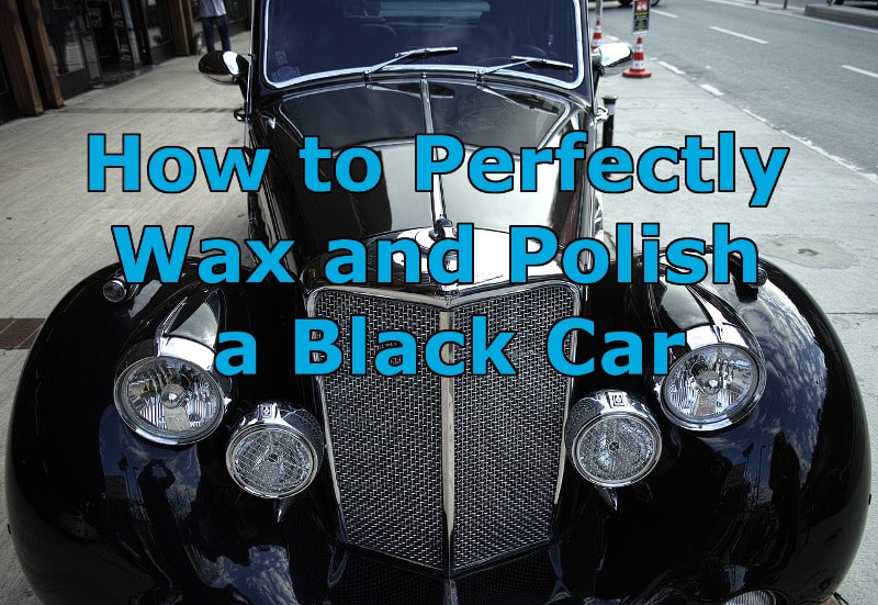 How to Perfectly Wax and Polish a Black Car