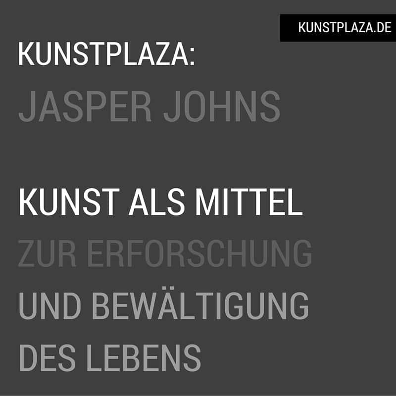 Jasper Johns - Kunst als Lebensbewältigung