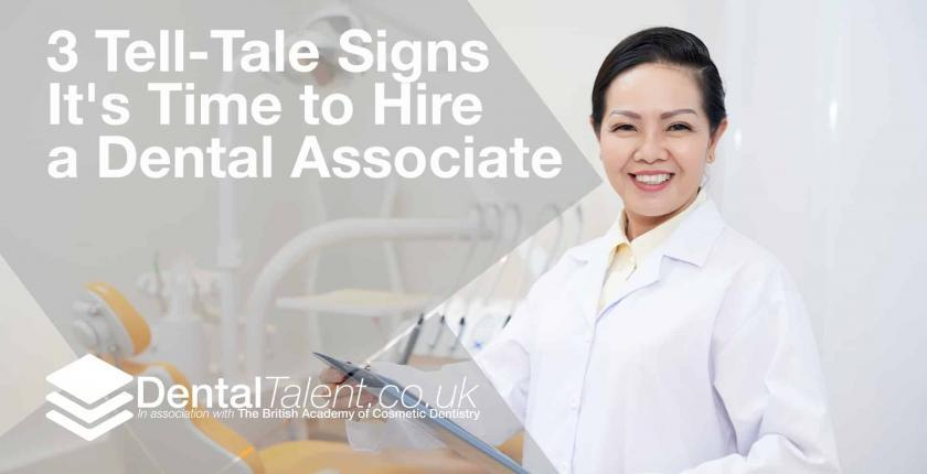 Dental Talent - 3 Tell Tale Signs Its Time to Hire a Dental Associate