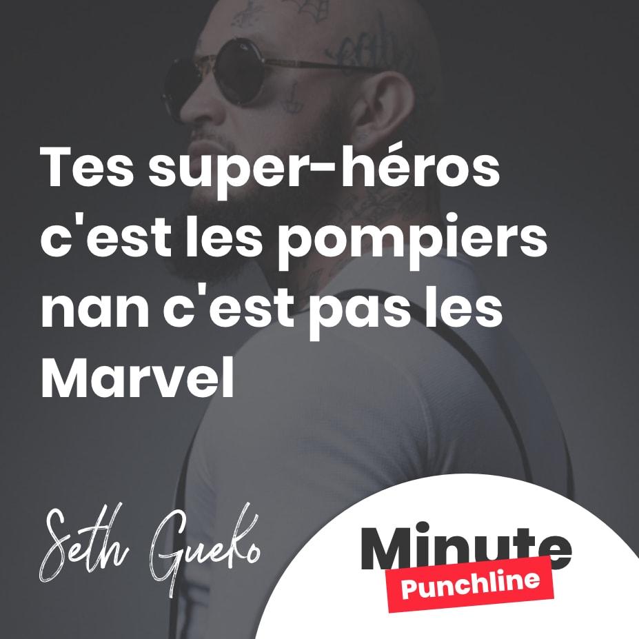 Tes super-héros c'est les pompiers nan c'est pas les Marvel