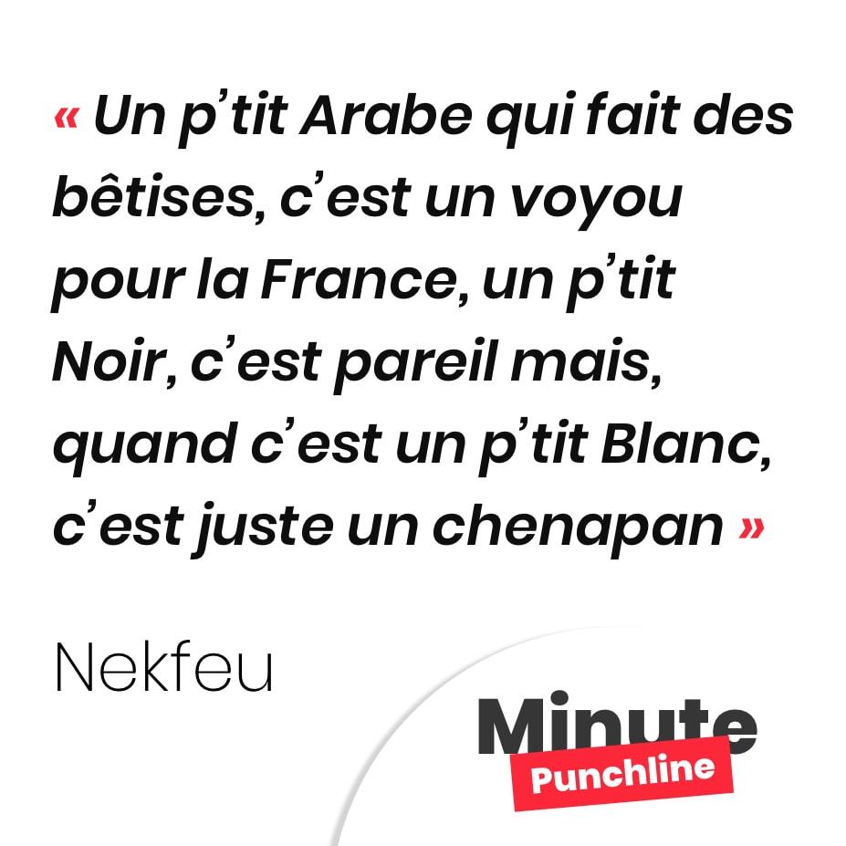Un p'tit Arabe qui fait des bêtises, c'est un voyou pour la France, un p'tit Noir, c'est pareil mais, quand c'est un p'tit Blanc, c'est juste un chenapan