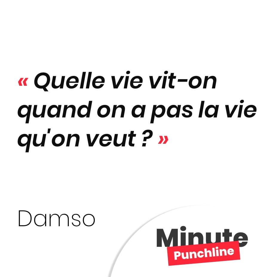 Punchline Damso : Quelle vie vit-on quand on a pas la vie qu'on veut