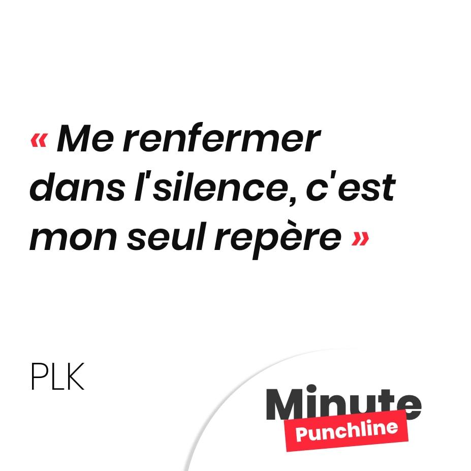 Punchline PLK : Me renfermer dans l'silence, c'est mon seul repère