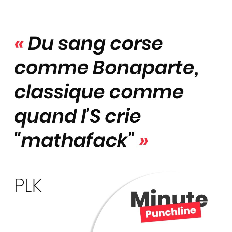 """Du sang corse comme Bonaparte, classique comme quand l'S crie """"mathafack"""""""