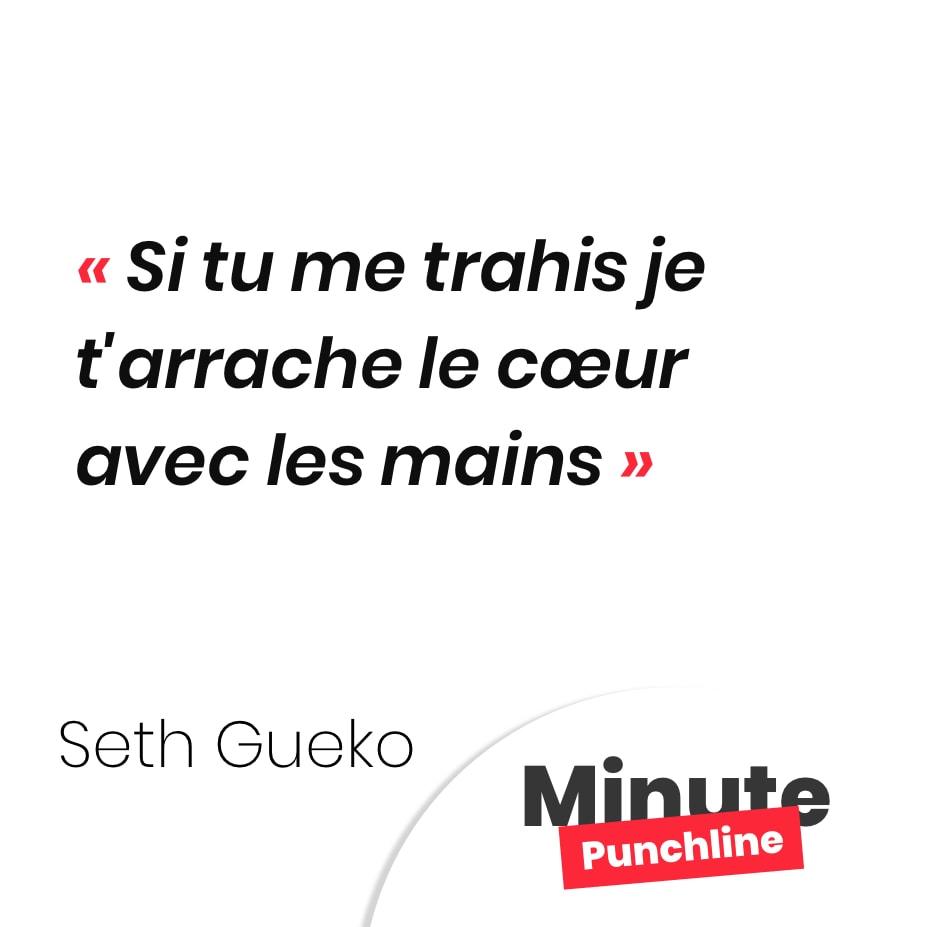 Punchline Seth Gueko : Si tu me trahis, je t'arrache le coeur avec les mains