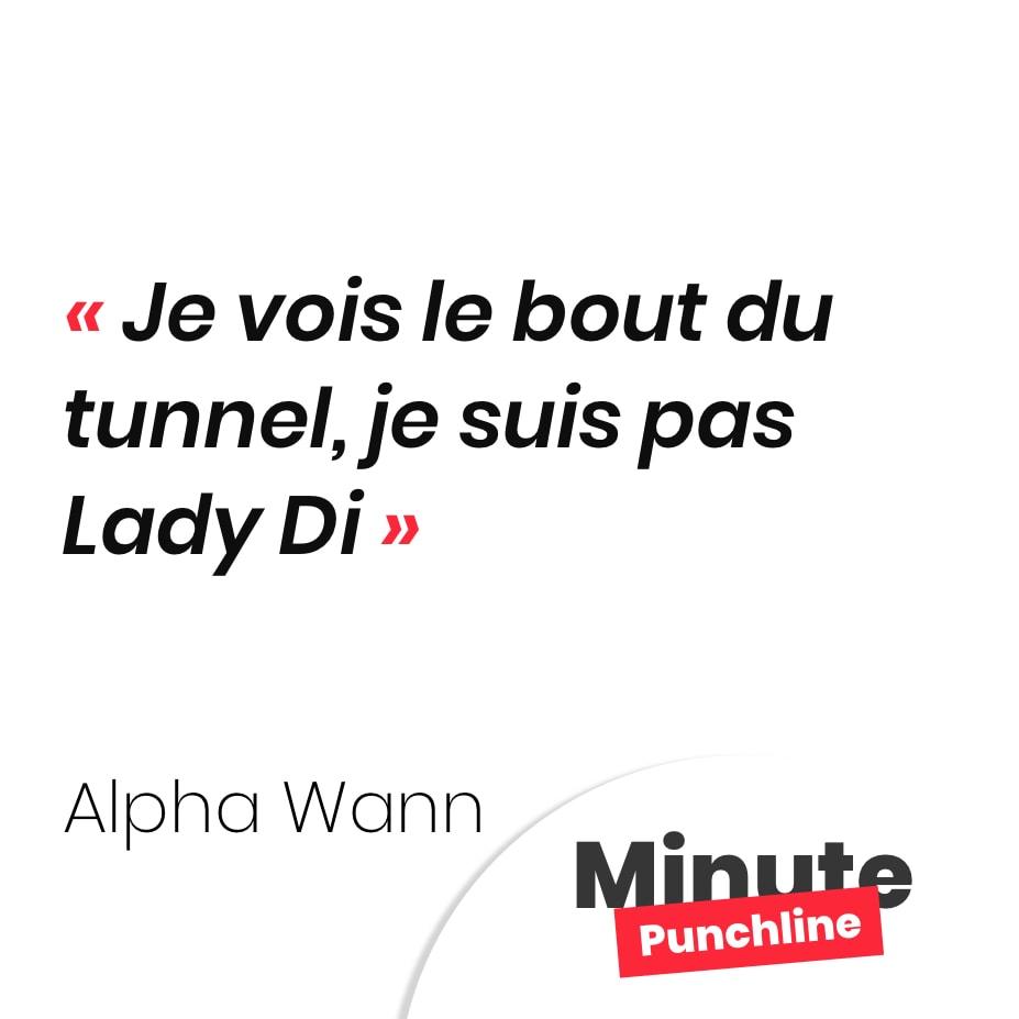 Punchline Alpha Wann : Je vois le bout du tunnel, je suis pas Lady Di