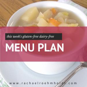 My Gluten-Free Dairy-Free Menu Plan For The Week | RachaelRoehmholdt.com