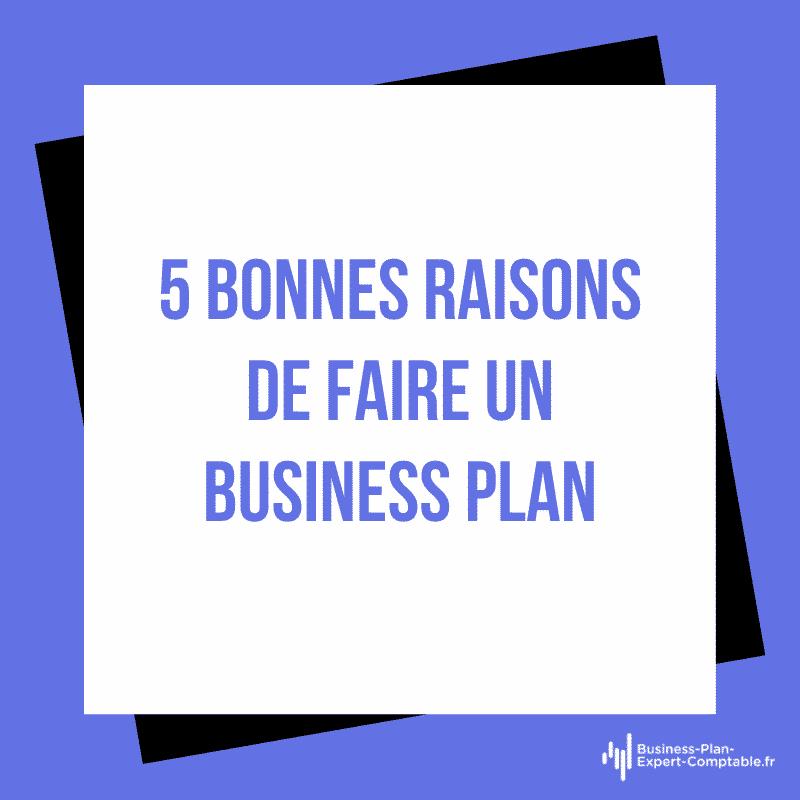 Faire un business plan : 5 bonnes raisons