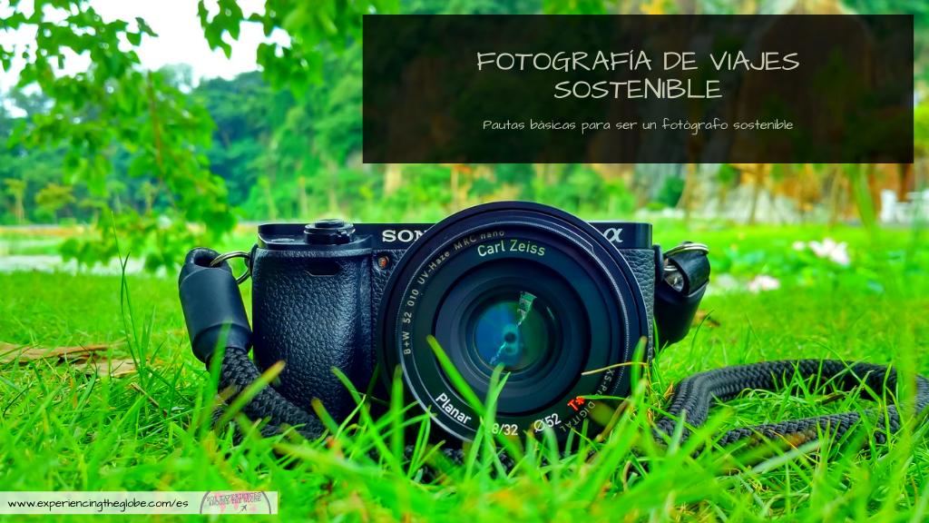 La fotografía de viajes sostenible debería ser algo muy importante para todo viajero responsable. ¿Quieres saber cómo ser un fotógrafo de viajes sostenible? Acá encontrarás las mejores pautas y consejos – Experiencing the Globe