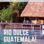 8 Coole Rio Dulce rivier lodges en hostels om je vermoeide lijf te ontspannen!