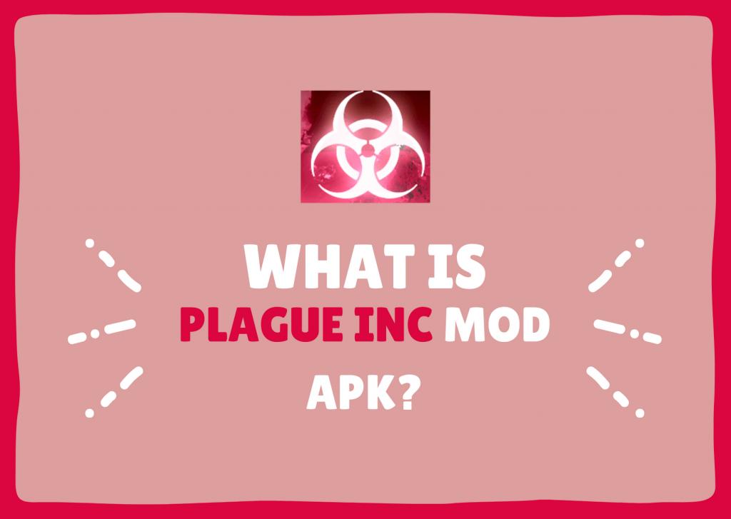 What is Plague inc mod apk?