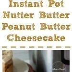 Instant Pot Nutter Butter Peanut Butter Cheesecake