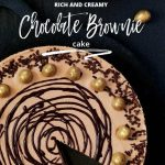 Rich and Creamy Chocolate Brownie Cake Recipe