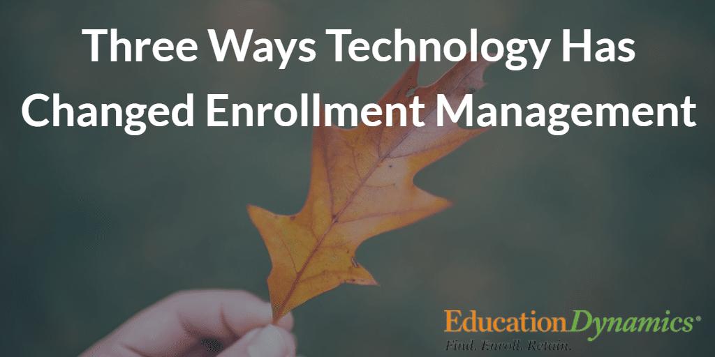 Three Ways Technology Has Changed Enrollment Management