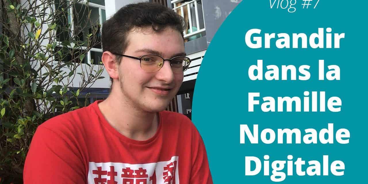 Grandir dans la Famille Nomade Digitale – VLog