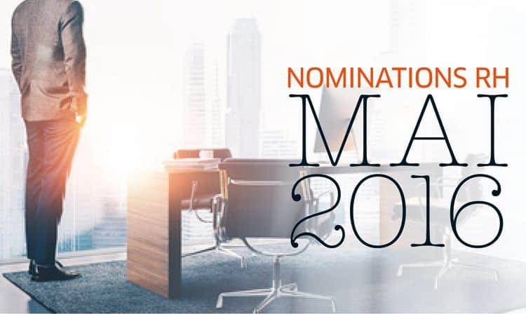 Les nominations RH du mois de mai 2016
