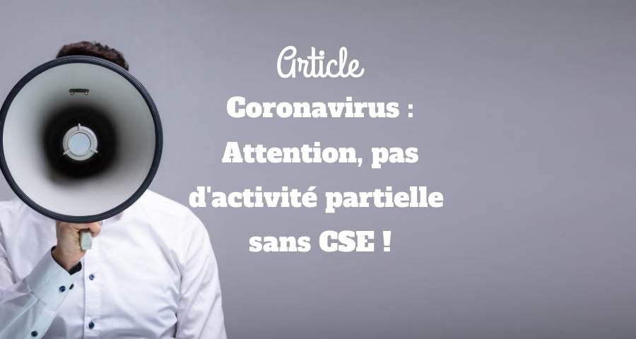 Coronavirus : Attention, pas d'activité partielle sans CSE !