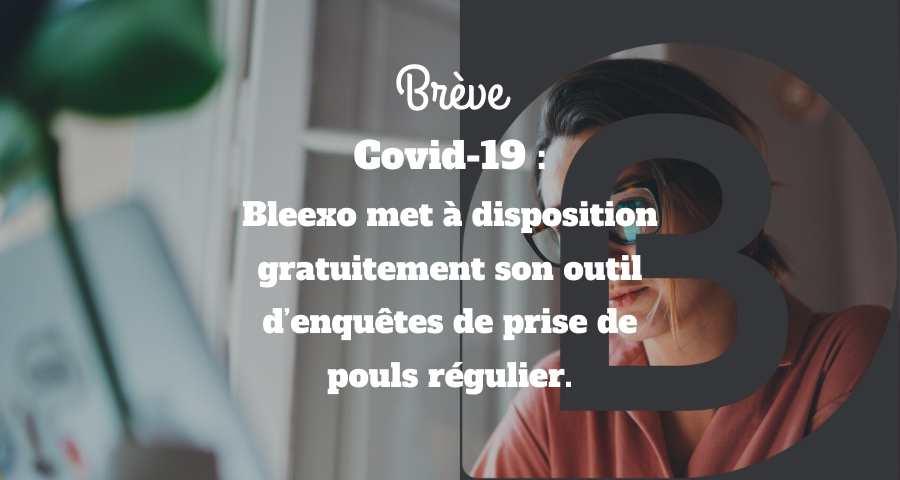 Covid-19 : Bleexo met à disposition gratuitement son outil d'enquêtes de prise de pouls régulier.