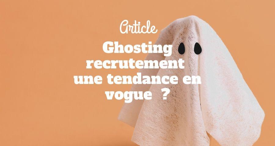 ghosting recrutement : une tendance en vogue  ?