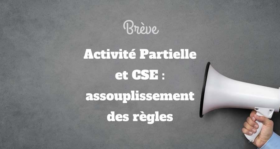 Activité Partielle et CSE : assouplissement des règles