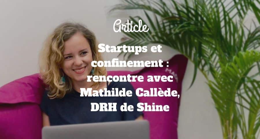 Startups et confinement : rencontre avec Mathilde Callède, DRH de Shine