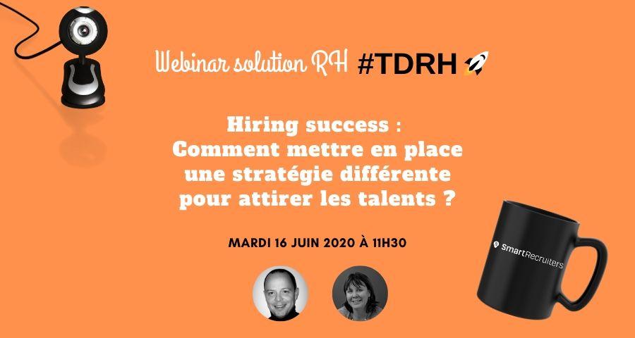 Webinar solution RH : Hiring success :Comment mettre en place une stratégie différente pour attirer les talents ?