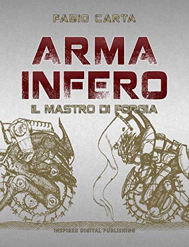 Arma Infero: il Mastro di Forgia (Fabio Carta) – Recensione