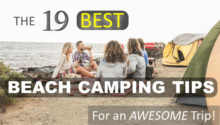 The 19 Best Beach Camping Tips, Tricks, and Hacks for an awesome trip