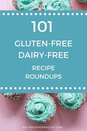 101 Gluten-Free Dairy-Free Recipe Roundups