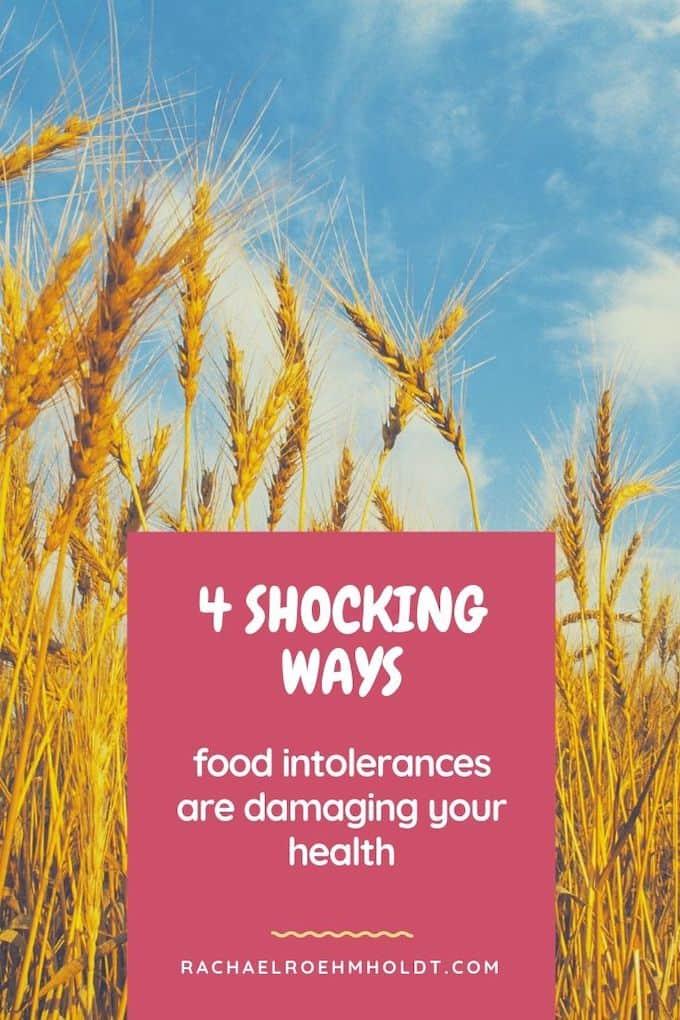 4 Shocking Ways Food Intolerances are Damaging Your Health