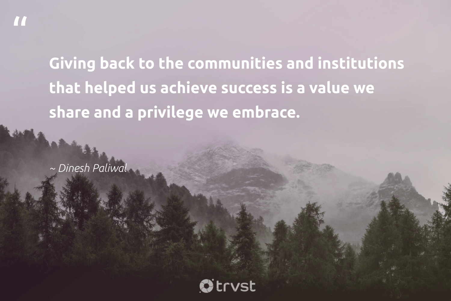 """""""Giving back to the communities and institutions that helped us achieve success is a value we share and a privilege we embrace.""""  - Dinesh Paliwal #trvst #quotes #givingback #communities #success #giveback #goals #changemakers #togetherwecan #socialimpact #dogood #motivational"""