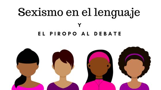 Sexismo en el lenguaje y el piropo al debate