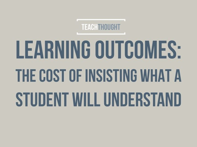 Learning Outcomes: The Cost Of Insisting What A Student Will Understand