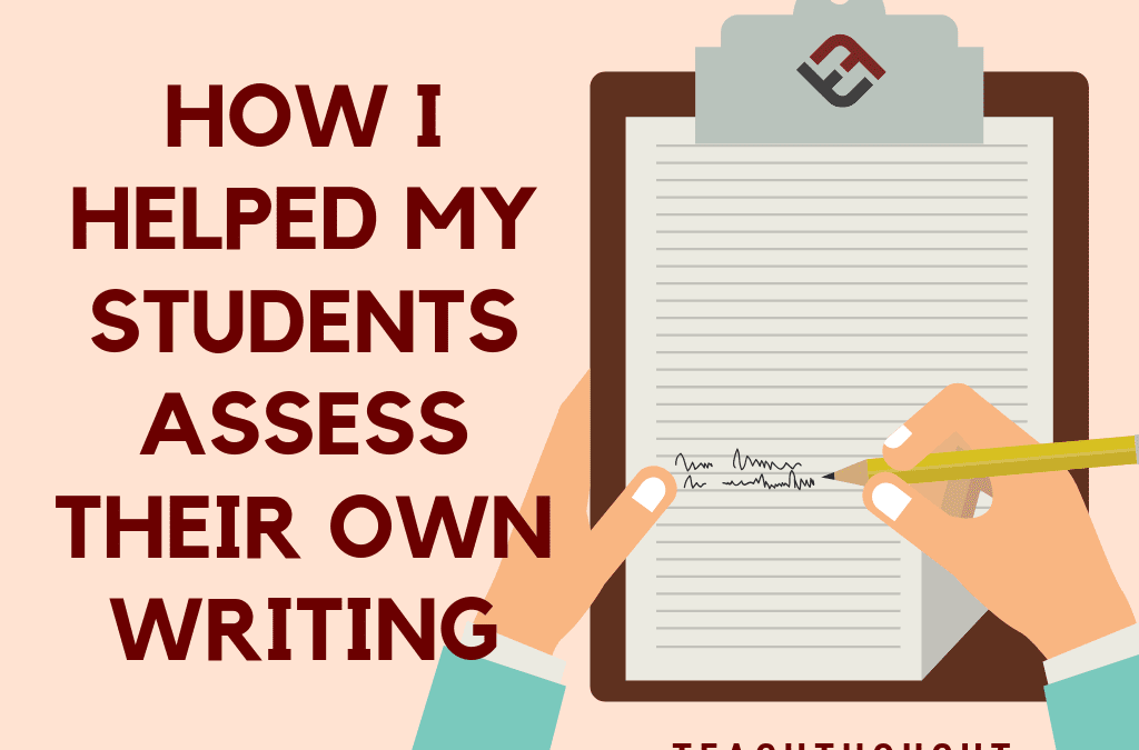 How I Helped My Students Assess Their Own Writing