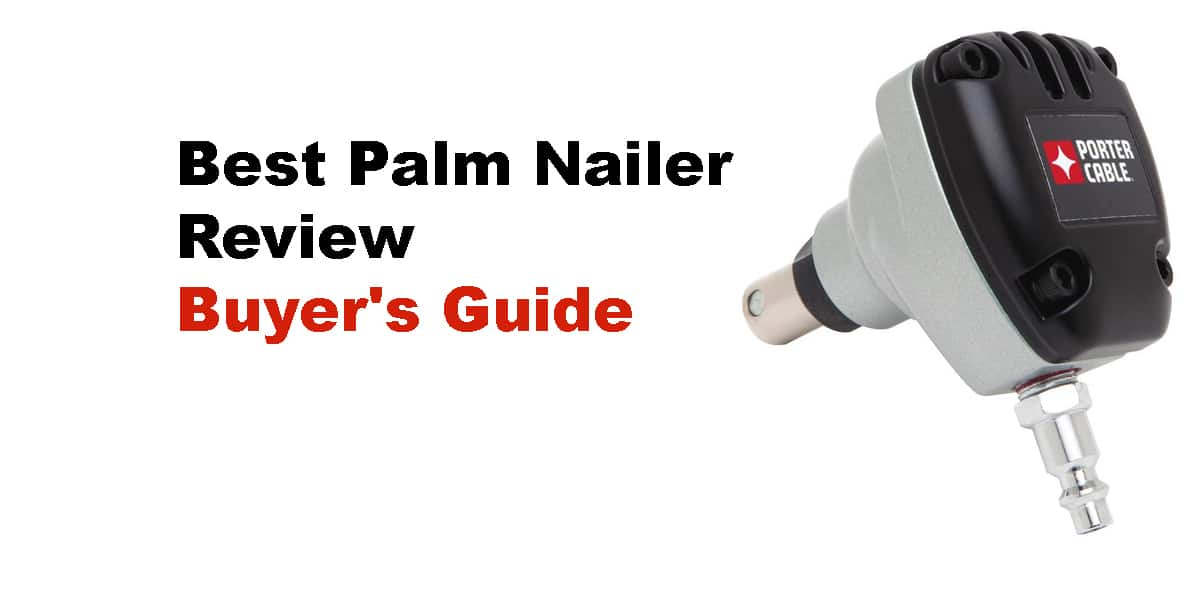 Best Palm Nailer Review | Buyer's Guide 2
