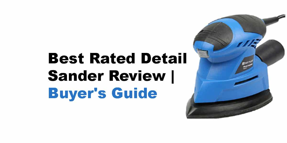Best Rated Detail Sander Reviews   Buyer's Guide