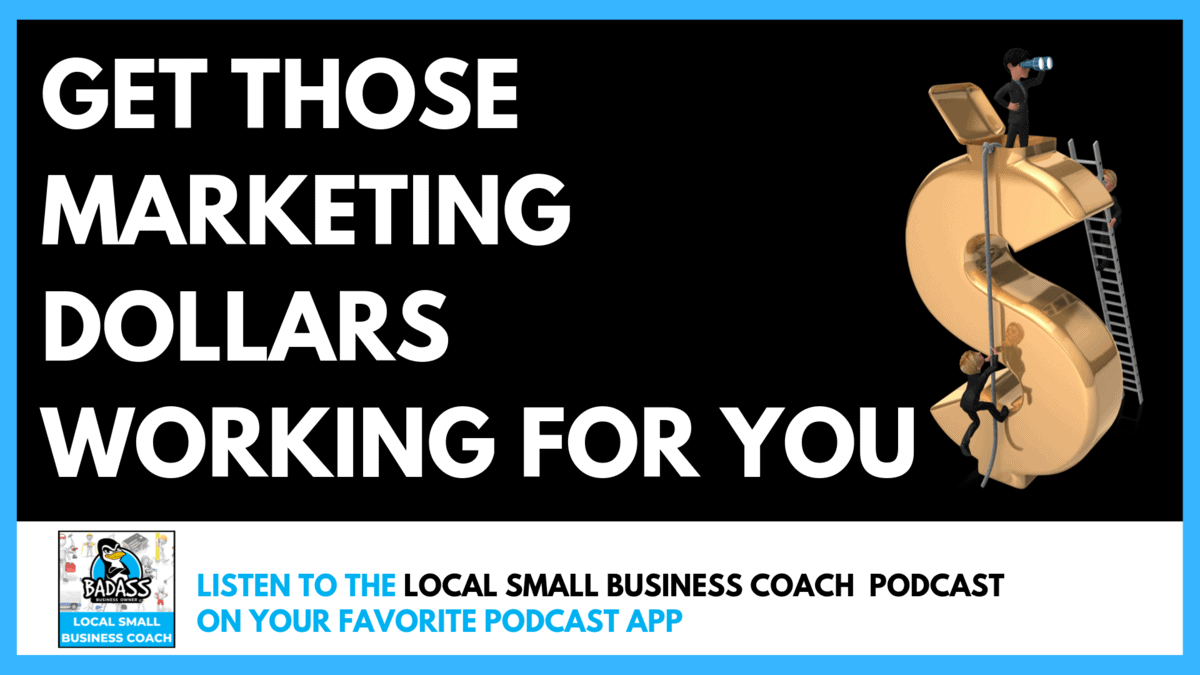 Get Those Marketing Dollars Working for Your Small Business