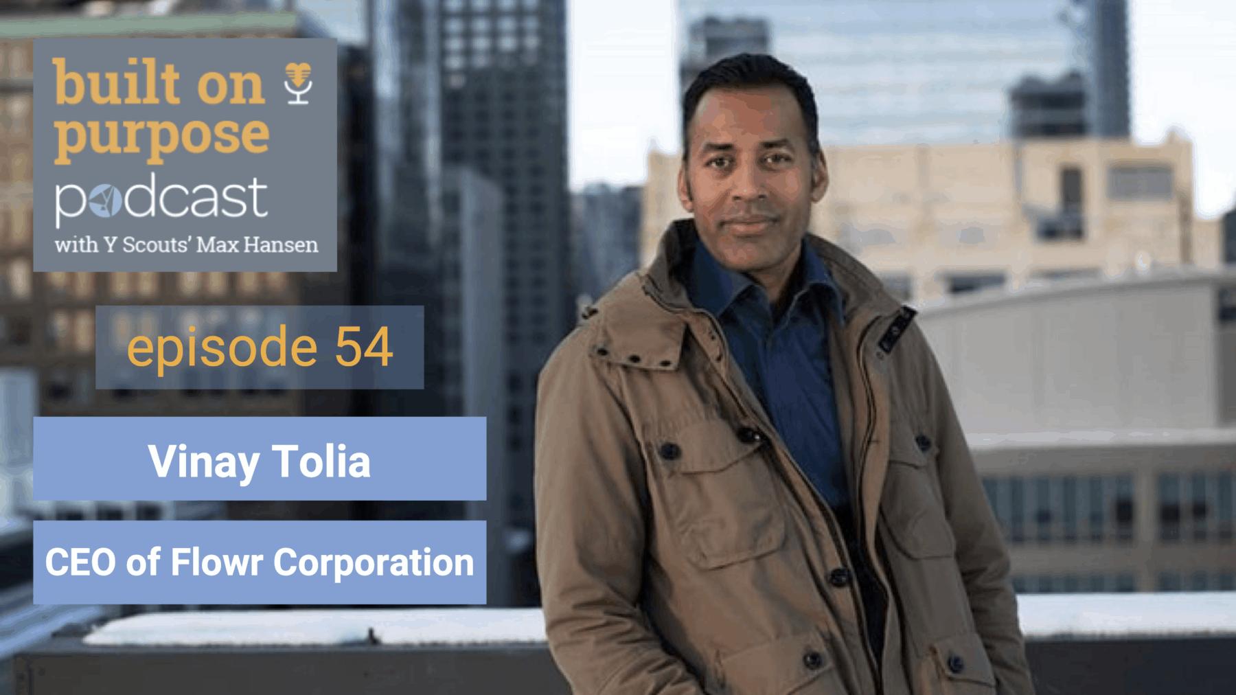 Episode 54 - Vinay Tolia - CEO of Flowr Corporation