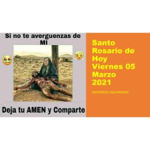 El Santo Rosario de hoy Viernes 05 Marzo 2021 Misterios Dolorosos