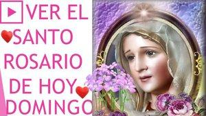 Ver el Santo Rosario de hoy Domingo