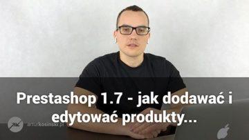 prestashop 1.7 jak dodawać i edytować produkty w panelu adminsitracyjnym