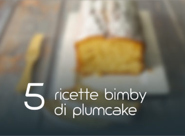 5 ricette Bimby di plumcake