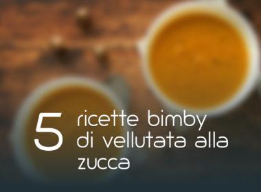 5 ricette Bimby di vellutata di zucca