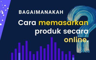 Bagaimanakah Cara Pemasaran Produk Secara Online?