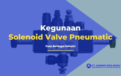 Solenoid Valve Pneumatic Digunakan Pada Berbagai Industri