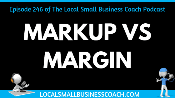 Markup vs Margin - Why Your Local Small Business Might Be Missing Your Margin Goal