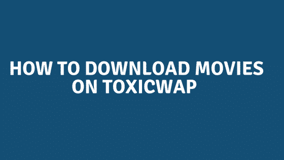How To Download HD Movies On ToxicWap For Free
