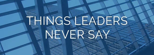 Things Strong Leaders Never Say