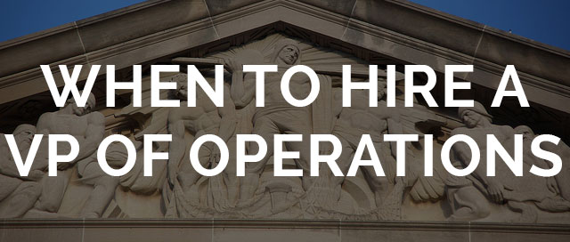 when to hire a vp of operations